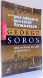 NOUA PARADIGMA A PIETELOR FINANCIARE - CRIZA CREDITELOR DIN 2008 SI IMPLICATIILE EI de GEORGE SOROS , 2008