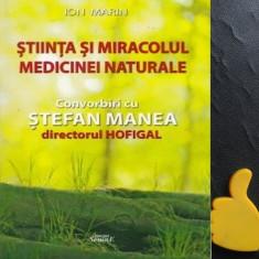 Stiinta si miracolul medicinei naturale Convorbiri cu Stefan Manea Ion Marin