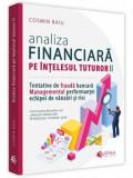 Analiza financiara pe intelesul tuturor, volumul II. Tentativele de fraudă bancara, Managementul performantei echipei de vanzari si risc/Cosmin Baiu