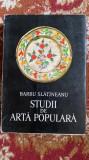 Studii de arta populară /BARBU SLĂTINEANU /editura Minerva 1972.Tiraj 1410 ex.