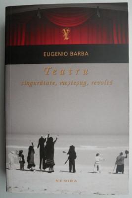 Teatru: Singuratate, mestesug, revolta - Eugenio Barba foto