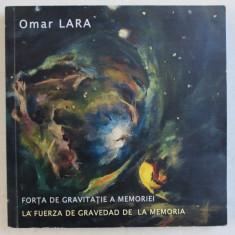 FORTA DE GRAVITATIE A MEMORIEI / LA FUERZA DE GRAVEDAD DE LA MEMORIA de OMAR LARA , ANTOLOGIE POETICA - EDITIE BILINGVA ROMANA - SPANIOLA , 2016