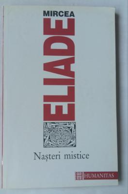 (C455) MIRCEA ELIADE - NASTERI MISTICE foto