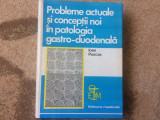 Probleme actuale si conceptii noi in patologia gastro-duodenala Ioan Puscas