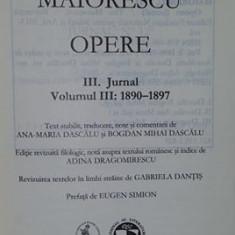 OPERE , JURNAL III 1890-1897 TITU MAIORESCU editie de lux velina