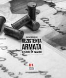 Rezistenta armata. O istorie in imagini | Constantin Vasilescu