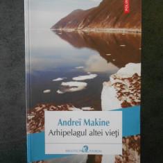 ANDREI MAKINE - ARHIPELAGUL ALTEI VIETI  (2017)