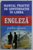 MANUAL PRACTIC DE CONVERSATIE IN LIMBA ENGLEZA PENTRU AFACERI de C.G. GEOGHEGAN si J.Y. GEOGHEGAN , 2002