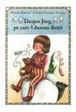 Despre Jorg, pe care-l dureau dintii/Hanna Kunzel, Christa Unzner-Fischer
