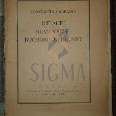 CONSTANTIN I.. KARADJA ( CARAGEA ) - ARTA VECHII TIPOGRAFII ROMANESTI, 1940
