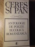CERES SI PAN. ANTOLOGIE DE POEZIE BUCOLICA ROMANEASCA - COLECTIV