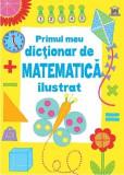 Primul meu dictionar de matematica ilustrat | Kirsteen Rogers