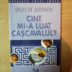 CINE MI - A LUAT CASCAVALUL de SPENCER JOHNSON , Bucuresti 2001