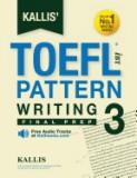 Kallis' TOEFL Ibt Pattern Writing 3: Final Prep (College Test Prep 2016 + Study Guide Book + Practice Test + Skill Building - TOEFL Ibt 2016)