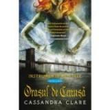 Orasul de Cenusa. Instrumente Mortale, volumul 2- Cassandra Clare