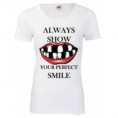 "TRICOU DE DAMA PERSONALIZAT MESAJ FUNNY ""ALLWAYS SHOW YOUR PERFECT SMILE"""