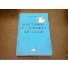 ELEMENTE DE FIZICA, CHIMIA SI TEHNOLOGIA ELASTOMERILOR - LIVIU E. MIRCI