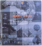ALBUMUL MARII UNIRI 1918 - SAMOILA MARZA , text introductiv de RADU MARZA , COTORUL ESTE LIPIT CU SCOCI 2018