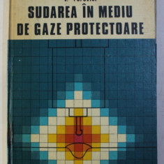 SUDAREA IN MEDIU DE GAZE PROTECTOARE de N . ANGHELEA ...V. POPOVICI , 1981
