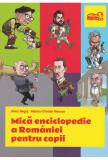 Mica enciclopedie a Romaniei pentru copii | Silviu Negut, Marius-Cristian Neacsu