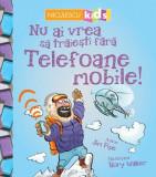 Nu ai vrea sa traiesti fara telefoane mobile!   Jim Pipe