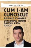 Cum i-am cunoscut pe Klaus Iohannis, Dan Barna, Traian Basescu si Ion Iliescu - George Simion