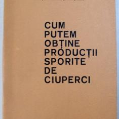 CUM PUTEM OBTINE PRODUCTII SPORITE DE CIUPERCI , 1977
