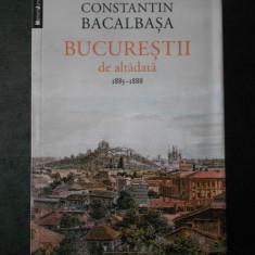 CONSTANTIN BACALBASA - BUCURESTII DE ALTADATA 1885-1888, volumul 3  (2014)