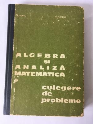 ALGEBRA SI ANALIZA MATEMATICA. Culegere de probleme - Flondor, Donciu (vol. 1) foto