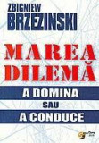 Marea dilema : a domina sau a conduce | Zbigniew Brzezinski