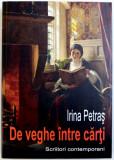 DE VEGHE INTRE CARTI - SCRIITORI CONTEMPORANI de IRINA PETRAS , 2017