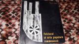 FOLCLORUL SI ARTA POPULARA ROMANEASCA ED.MERIDIANE 1969 TIRAJ 1140 BUC