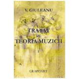 Tratat de teoria muzicii volumul I | V. Giuleanu