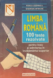 Limba romana 100 de teste rezolvate Rodica Lazarescu, Gheorghe Mitrache, Niculescu