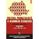 Politica pronatalista a regimului Ceausescu (volumul I). O perspectiva comparativa - Corina Dobos