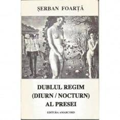 Dublul regim (diurn / nocturn) al presei - Serban Foarta