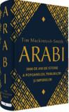 Arabi. 3 000 de ani de istorie a popoarelor, triburilor si imperiilor/Tim Mackintosh-Smith
