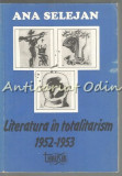 Cumpara ieftin Literatura In Totalitarism 1952-1953 - Ana Selejan