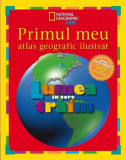 Primul meu atlas geografic ilustrat. Lumea in care traim