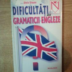 DIFICULTATI ALE GRAMATICII ENGLEZE de STELA SLAPAC , 1998