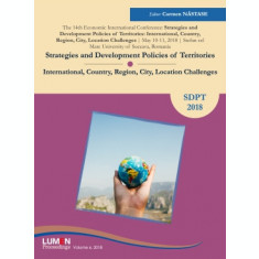 Strategies and Development Policies of Territories: International, Country, Region, City, Location Challenges - Carmen NASTASE (editor)