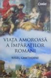 VIATA AMOROASA A IMPARATILOR ROMANI de NIGEL CAWTHORNE , 2016