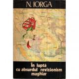 In lupta cu absurdul revizionism maghiar, Nicolae Iorga