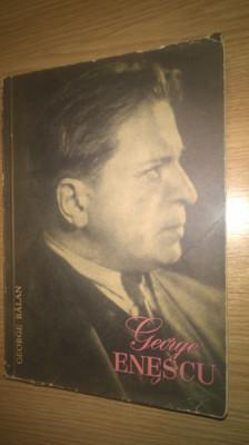 George Balan - George Enescu - Mesajul-Estetica (Editura Muzicala, 1962) foto