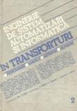 Inginerie de sistem, automatizari si informatica in transporturi: feroviare, navale, aeriene, rutiere - Volumul al II-lea