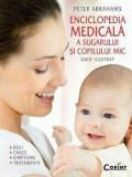 Enciclopedia medicala a sugarului si copilului mic. Ghid ilustrat - boli, cauze, simptome si tratamente/Peter Abrahams, Corint