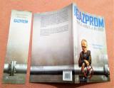 Gazprom. Noua arma a Rusiei. Ed. Curtea Veche, 2008 - V. Paniuskin, M. Zigar
