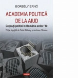 Cumpara ieftin Academia politica de la Aiud. Detinuti politici in Romania anilor 80/Borbely Erno , Dalia Bathory , Andreea Carstea