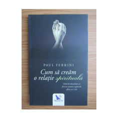 Cum sa cream o relatie spirituala , Paul Ferrini