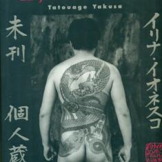 LE JAPON INTERDIT - Irina IONESCO - TATOUAGE YAKUSA - fotografii inedite